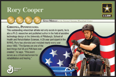 "A picture of Rory Cooper, director of the Human Engineering Research Laboratories—a partnership among the University of Pittsburgh, UPMC, and the VA Pittsburgh Healthcare System—is featured on a special edition Cheerios box and ""sports hero cards,"" produced by General Mills. The box and cards are part of a national campaign organized by the U.S. Veterans Administration, VA Canteen Services, and General Mills to honor 12 gold medal winners of the 28th National Veterans Wheelchair Games. Cooper, who won four gold medals for swimming during those games, is the FISA/PVA Endowed Chair and a Distinguished Professor in the Department of Rehabilitation Science and Technology, Pitt's School of Health and Rehabilitation Science. The special-edition Cheerios box and sports hero cards are sold exclusively in military markets and VA Canteen Services retail stores."